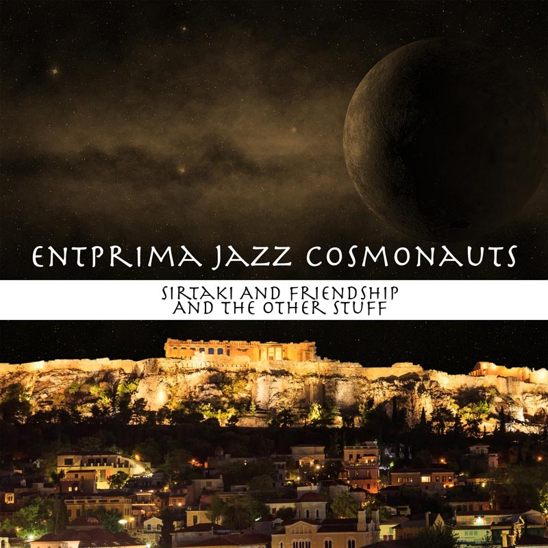 Sirtaki and Friendship and the Other Stuff - Entprima Jazz Cosmonauts
